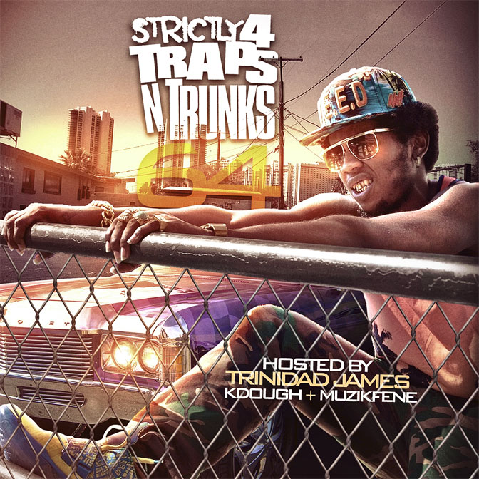 Strictly 4 The Traps N Trunks Vol. 64 (Hosted By Trinidad James) [Mixtape]