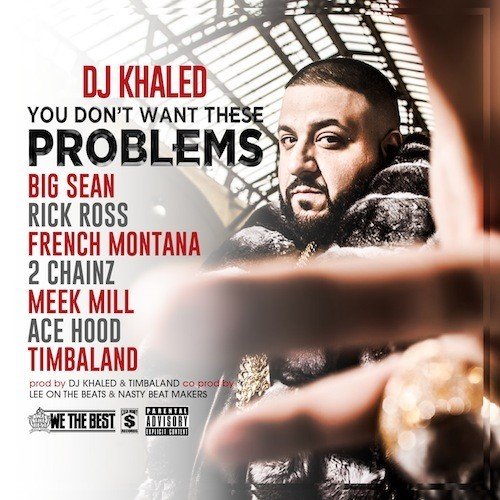DJ Khaled Ft. 2 Chainz, Ace Hood, Meek Mill, French Montana & Rick Ross – You Don't Want These Problems