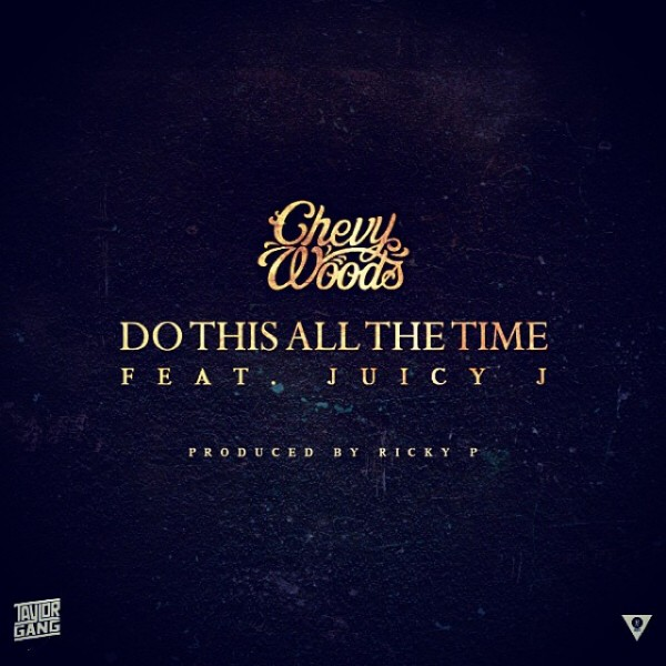 Chevy Woods Ft. Juicy J – Do This All The Time
