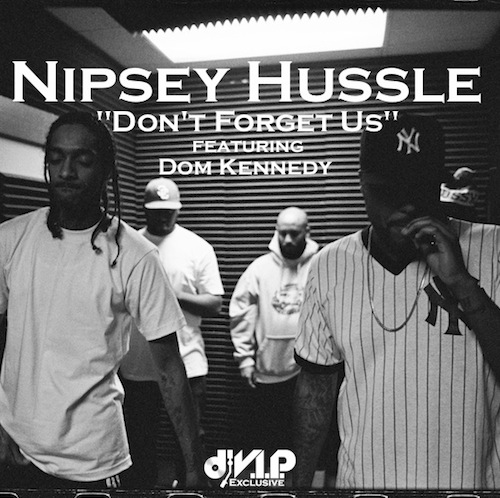 Nipsey Hussle Ft. Dom Kennedy – Don't Forget Us