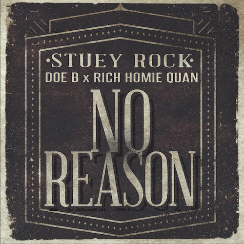 Stuey Rock Ft. Doe B & Rich Homie Quan – No Reason