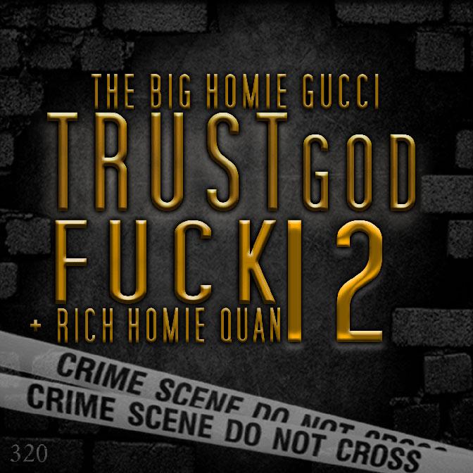 The Big Homie Gucci x Rich Homie Quan – Trust God Fuck 12 [Artwork x Tracklist]