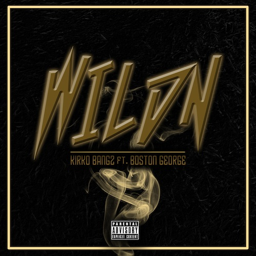 Kirko Bangz Ft. Boston George – Wildin