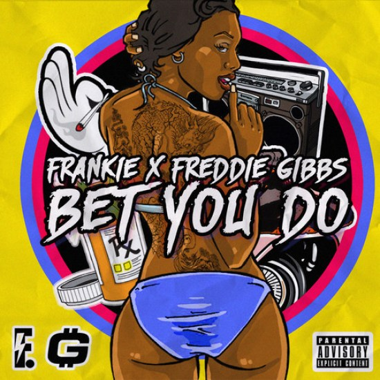 Frankie Ft. Freddie Gibbs – Bet You Do