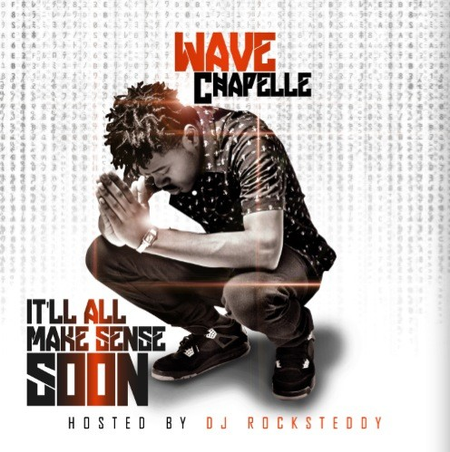 Wave Chapelle – It'll All Make Sense Soon [Mixtape]