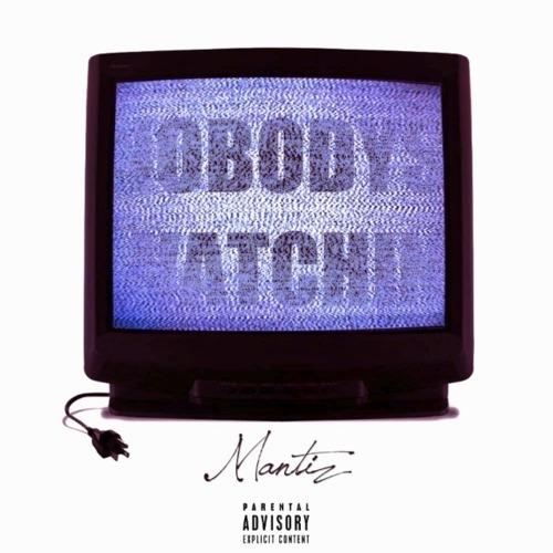 Mantiz – Nobodys Watchin