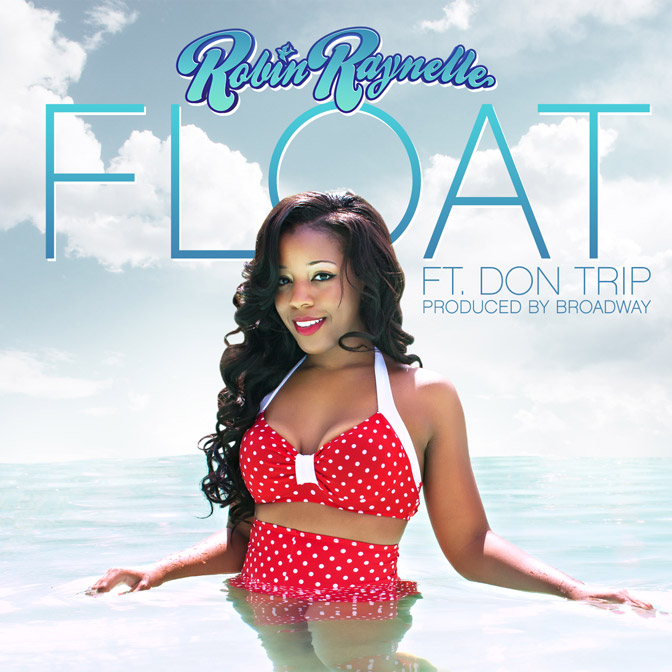 Robin Raynelle Ft. Don Trip – Float