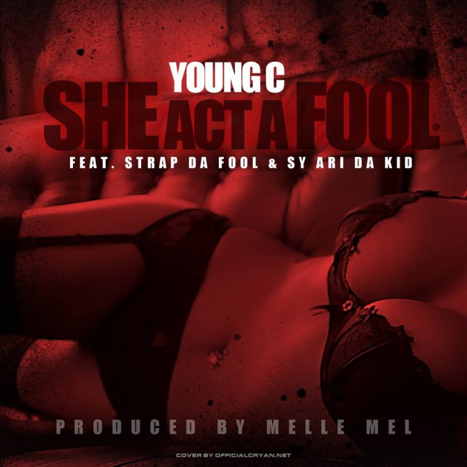 Young C Ft. Strap & Sy Ari Da Kid – She Act A Fool