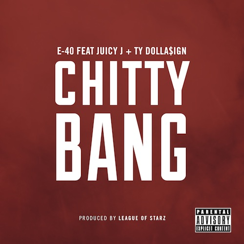E-40 Ft. Juicy J & Ty Dolla $ign – Chitty Bang