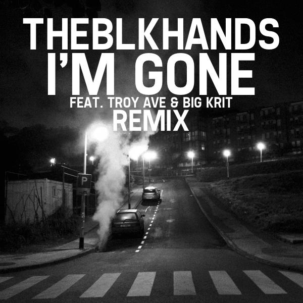THEBLKHANDS Ft. Big K.R.I.T. & Troy Ave – I'm Gone (Remix)