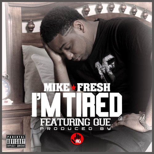Mike Fresh Ft. Que – I'm Tired