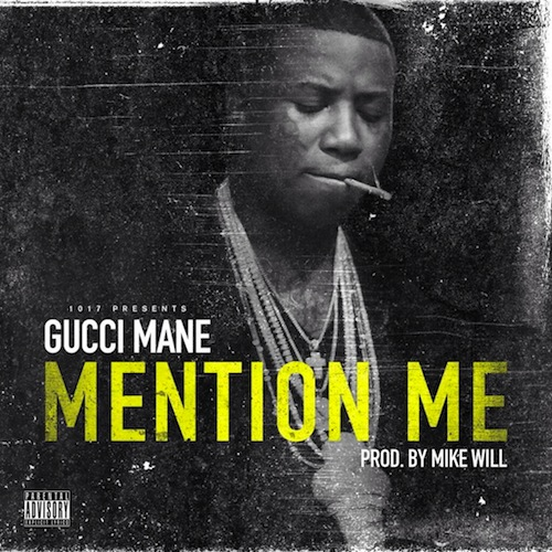 Gucci Mane – Mention Me [Prod. By Mike WiLL Made It]