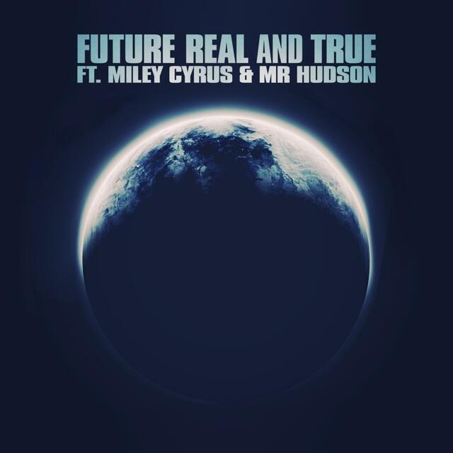 Future Ft. Miley Cyrus & Mr.Hudson – Real & True