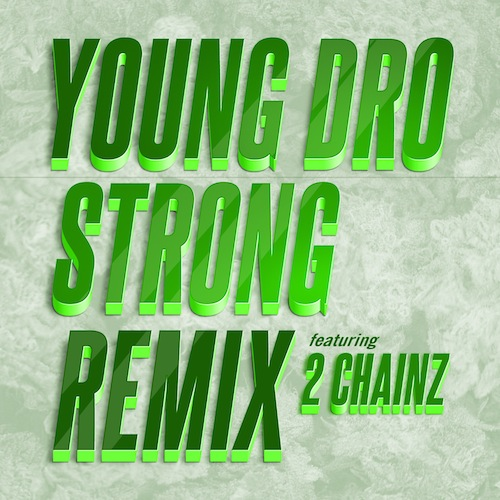 Young Dro Ft. 2 Chainz – Strong (Remix)