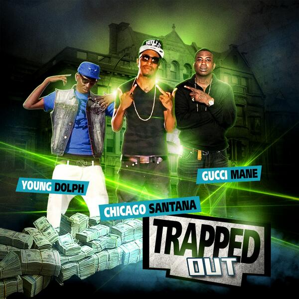 Chicago Santana Ft. Gucci Mane & Young Dolph – Trapped Out