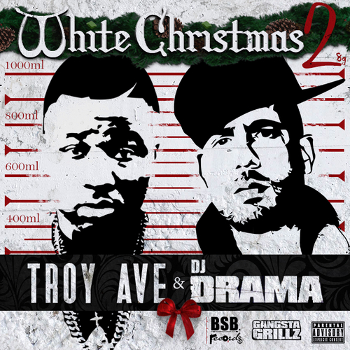 Troy Ave & DJ Drama – White Christmas 2 [Mixtape]