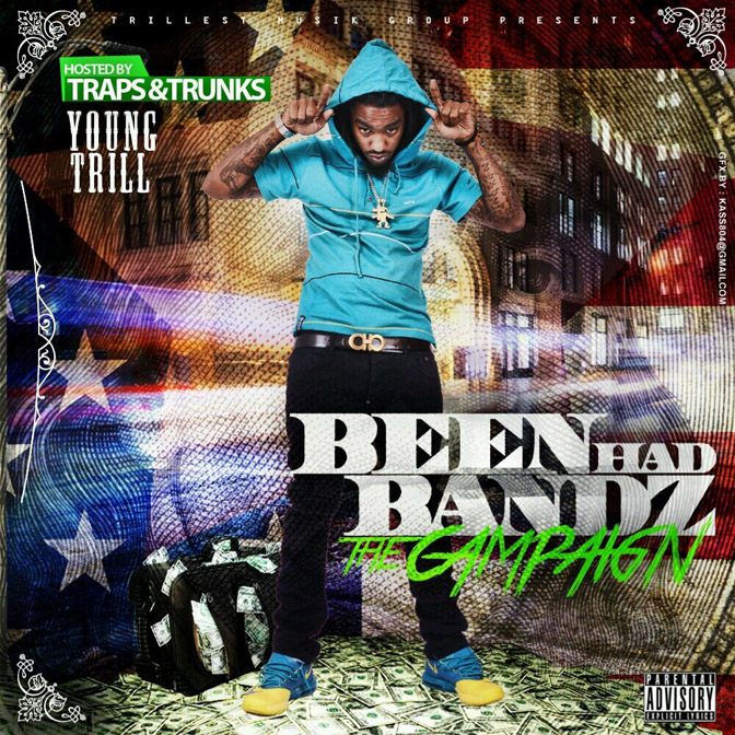 Young Trill – Been Had Bandz: The Campaign [Mixtape]