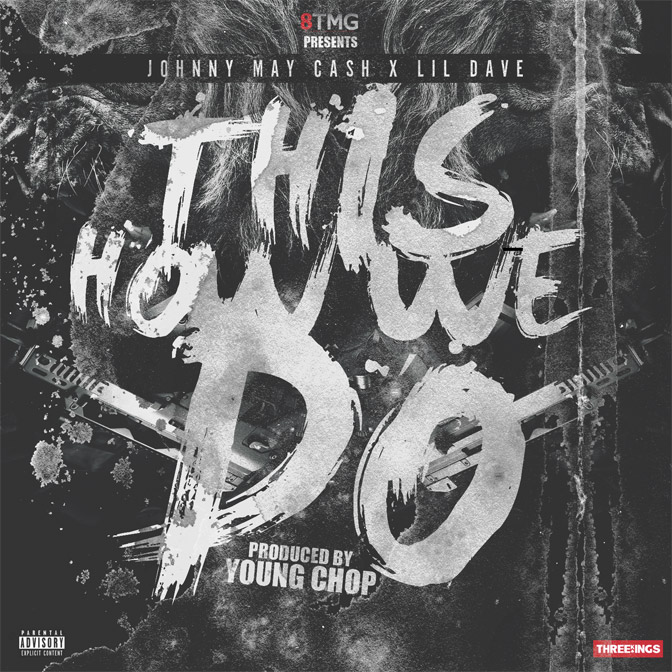 Johnny May Cash & Lil Dave – This How We Do [Prod. By Young Chop]