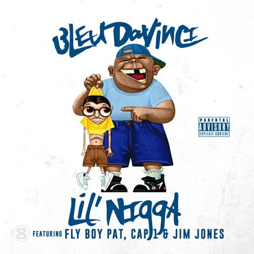 Bleu Davinci Ft. Jim Jones, Cap 1 & Lil Fly Boy – Lil Nigga