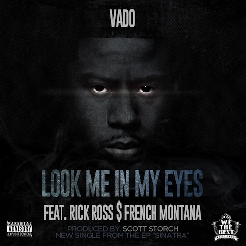 Vado Ft. Rick Ross & French Montana – Look Me In My Eyes