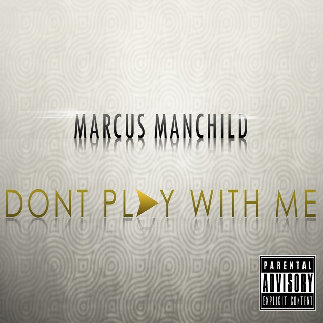 Marcus Manchild – Don't Play With Me