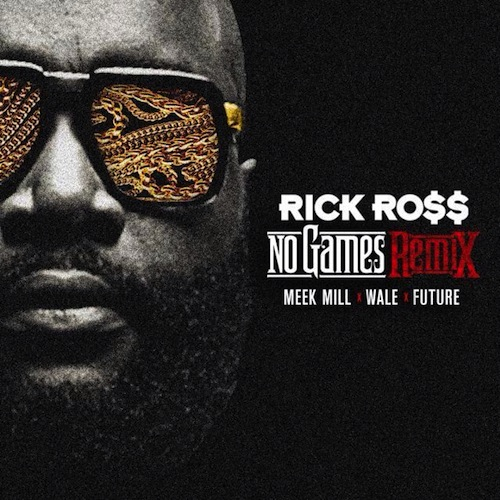 Rick Ross Ft. Meek Mill, Wale & Future – No Games (Remix)