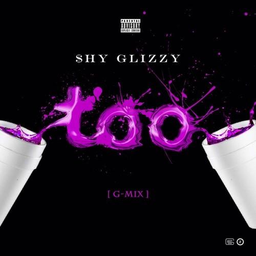 Shy Glizzy – Too (G-Mix)