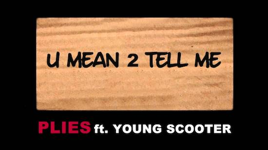 Plies Ft. Young Scooter – U Mean 2 Tell Me