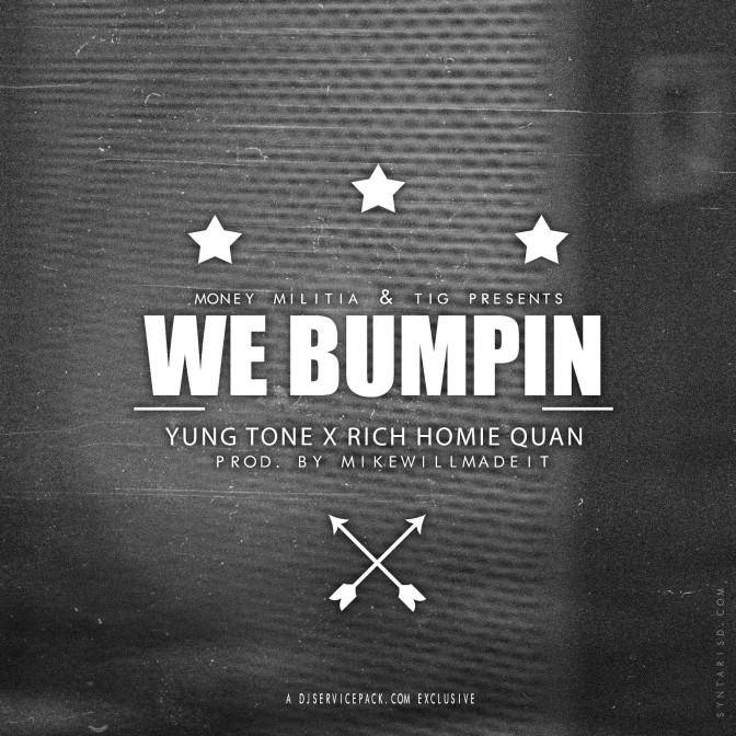 Yung Tone Ft. Rich Homie Quan – We Bumpin