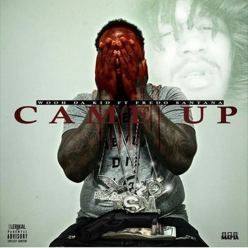 Wooh Da Kid Ft. Fredo Santana – Came Up
