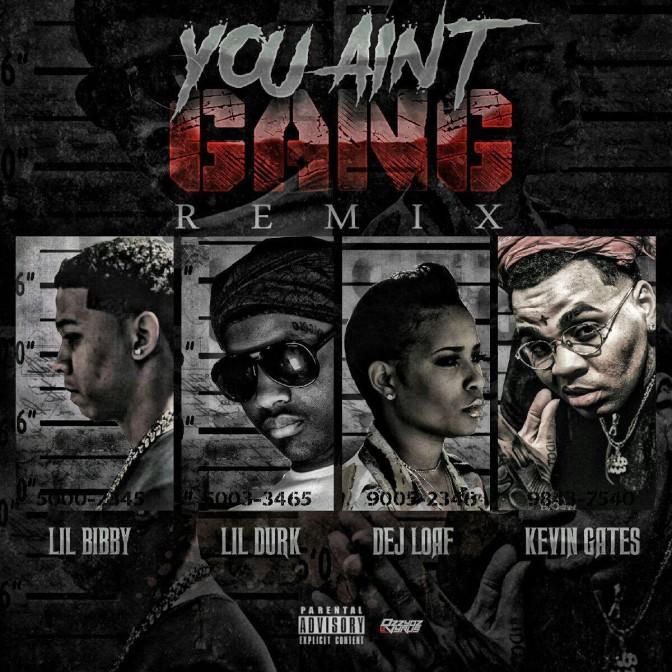 Lil Bibby Ft. Kevin Gates, Lil Durk & DeJ Loaf – You Ain't Gang (Remix)