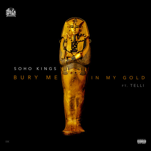 Soho Kings Ft. Telli – Bury Me In Gold