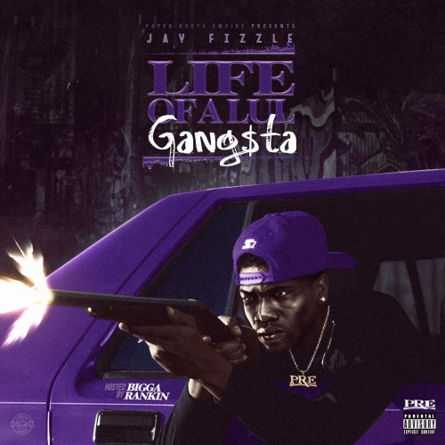 Jay Fizzle – Life Of A Lul Gangsta [Mixtape]