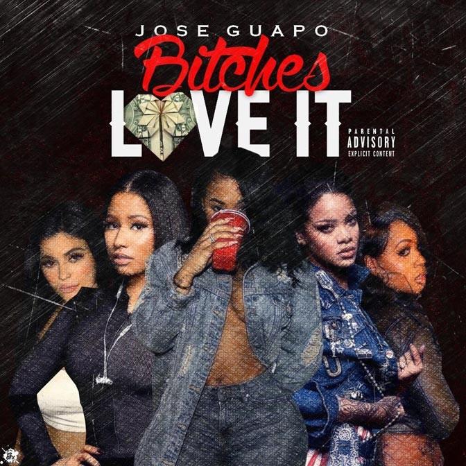 Jose Guapo – Bitches Love It