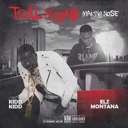 Kidd Kidd Ft. Elz Montana – Trill Niggas Making Noise