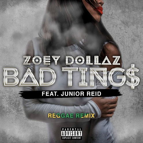 Zoey Dollaz Ft. Junior Reid – Bad Tings