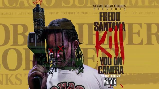Fredo Santana – Kill You On Camera