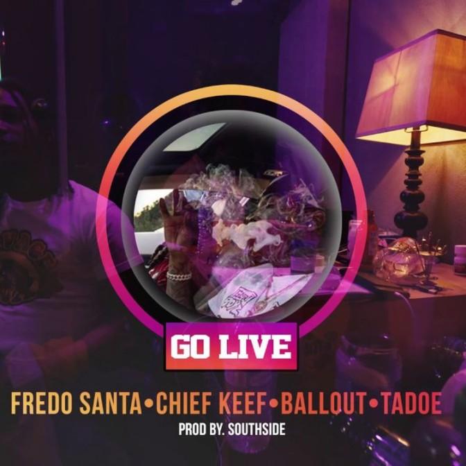 Chief Keef Ft. Fredo Santana, Tadoe & Ballout – Go Live