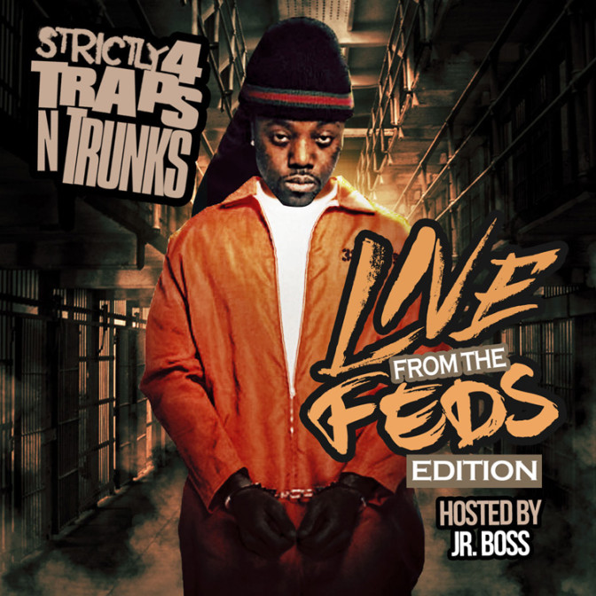 Strictly 4 The Traps N Trunks (Live From The Feds Edition) (Hosted By Jr. Boss)
