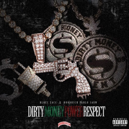 Hoodrich Pablo Juan & Blacc Zacc – Dirty Money Power Respect [Mixtape]