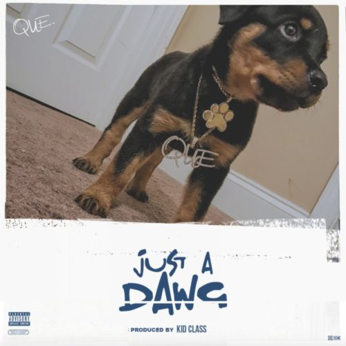 Que – Just A Dawg