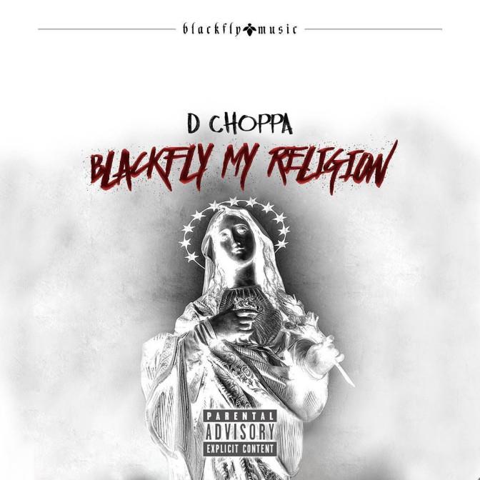 D Choppa – Blackfly My Religion [Mixtape]