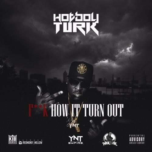 Hot Boy Turk – F*ck How It Turn Out [Mixtape]