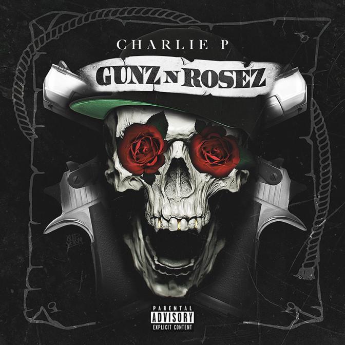 Charlie P – Gunz N Rosez [Mixtape]