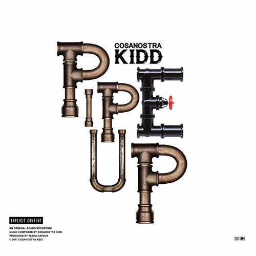 CosaNostra Kidd – Pipe Up