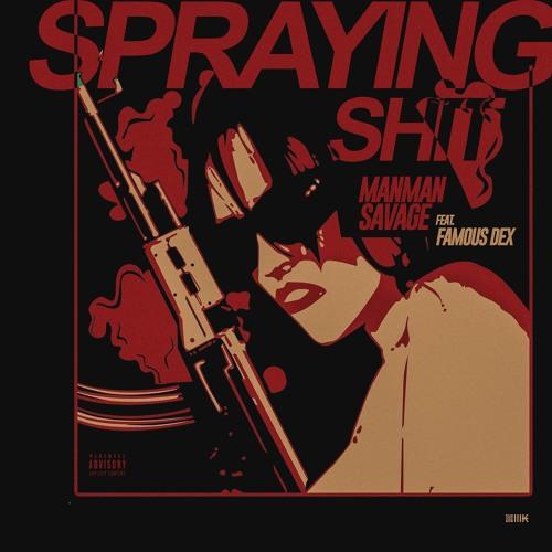 ManMan Savage Ft. Famous Dex – Spraying Shit