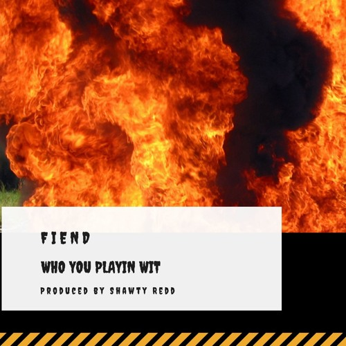 Fiend – Who You Playin Wit