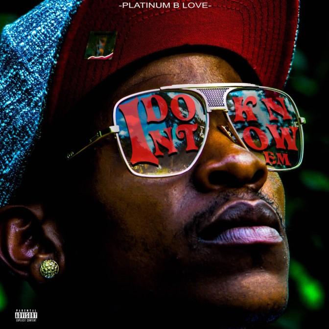 Platinum B Love – I Don't Know Em