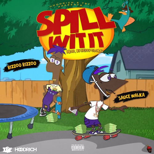 Spiffy Global Ft. Sauce Walka & Rizzoo Rizzoo – Spill Wit It