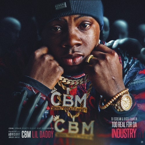 CBM Lil Daddy – Too Real For Da Industry [Mixtape]
